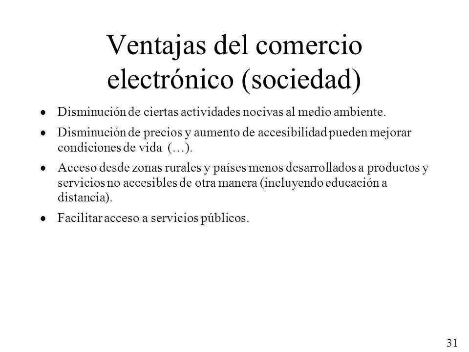 31 Ventajas del comercio electrónico (sociedad) Disminución de ciertas actividades nocivas al medio ambiente. Disminución de precios y aumento de acce