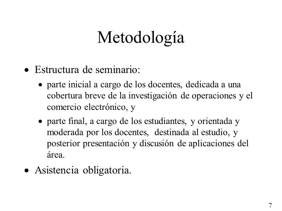 7 Metodología Estructura de seminario: parte inicial a cargo de los docentes, dedicada a una cobertura breve de la investigación de operaciones y el c