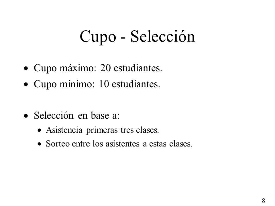 8 Cupo - Selección Cupo máximo: 20 estudiantes. Cupo mínimo: 10 estudiantes. Selección en base a: Asistencia primeras tres clases. Sorteo entre los as