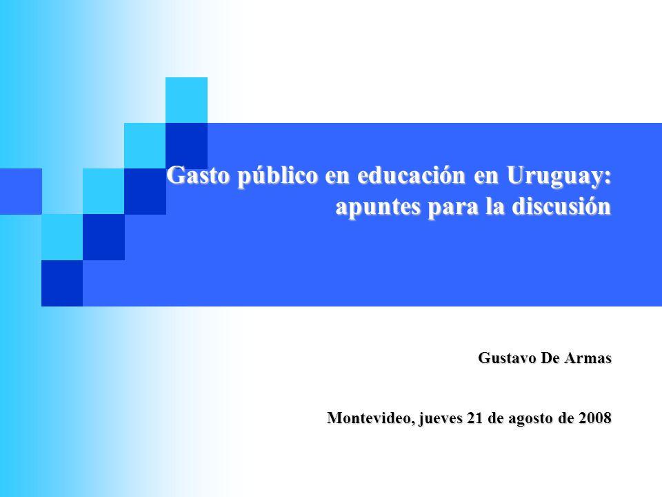 Gustavo De Armas Montevideo, jueves 21 de agosto de 2008 Gasto público en educación en Uruguay: apuntes para la discusión