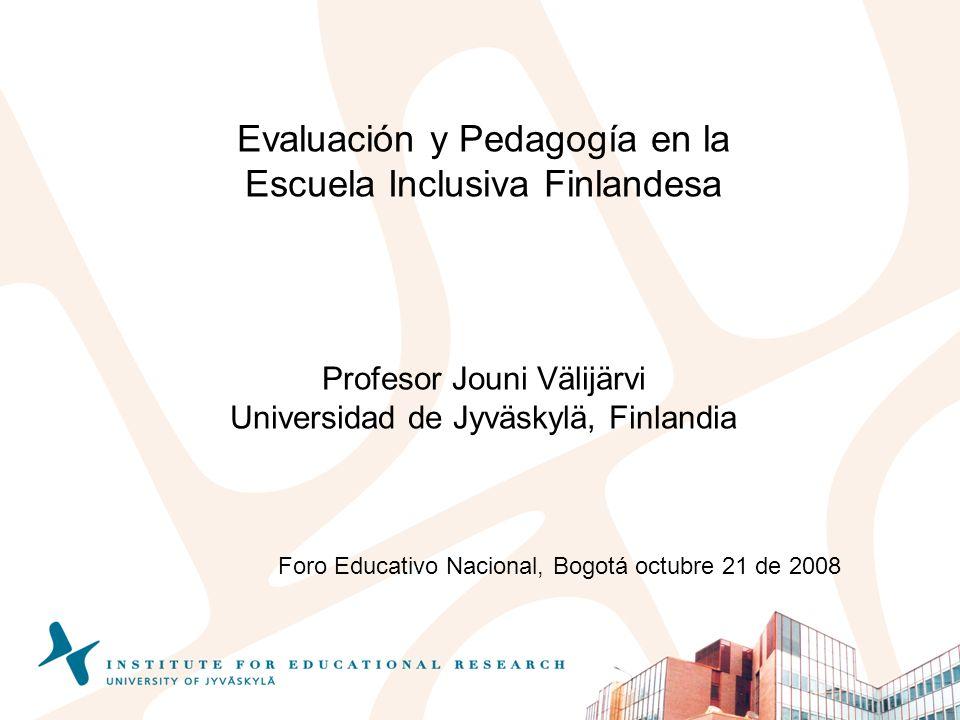 Evaluación y Pedagogía en la Escuela Inclusiva Finlandesa Profesor Jouni Välijärvi Universidad de Jyväskylä, Finlandia Foro Educativo Nacional, Bogotá
