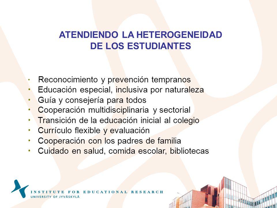 ATENDIENDO LA HETEROGENEIDAD DE LOS ESTUDIANTES Reconocimiento y prevención tempranos Educación especial, inclusiva por naturaleza Guía y consejería p