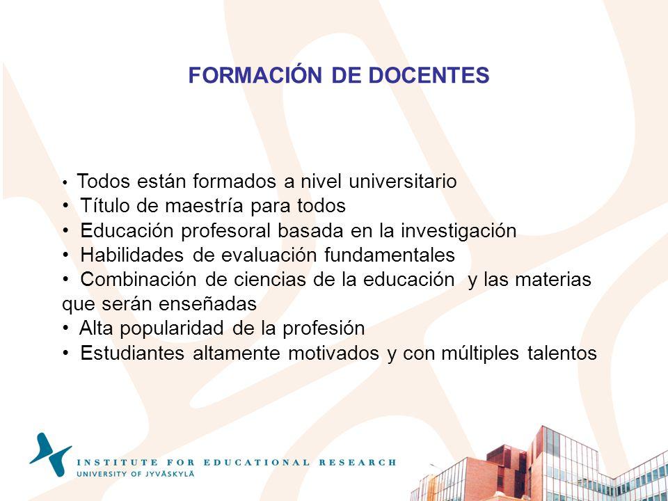 FORMACIÓN DE DOCENTES Todos están formados a nivel universitario Título de maestría para todos Educación profesoral basada en la investigación Habilid