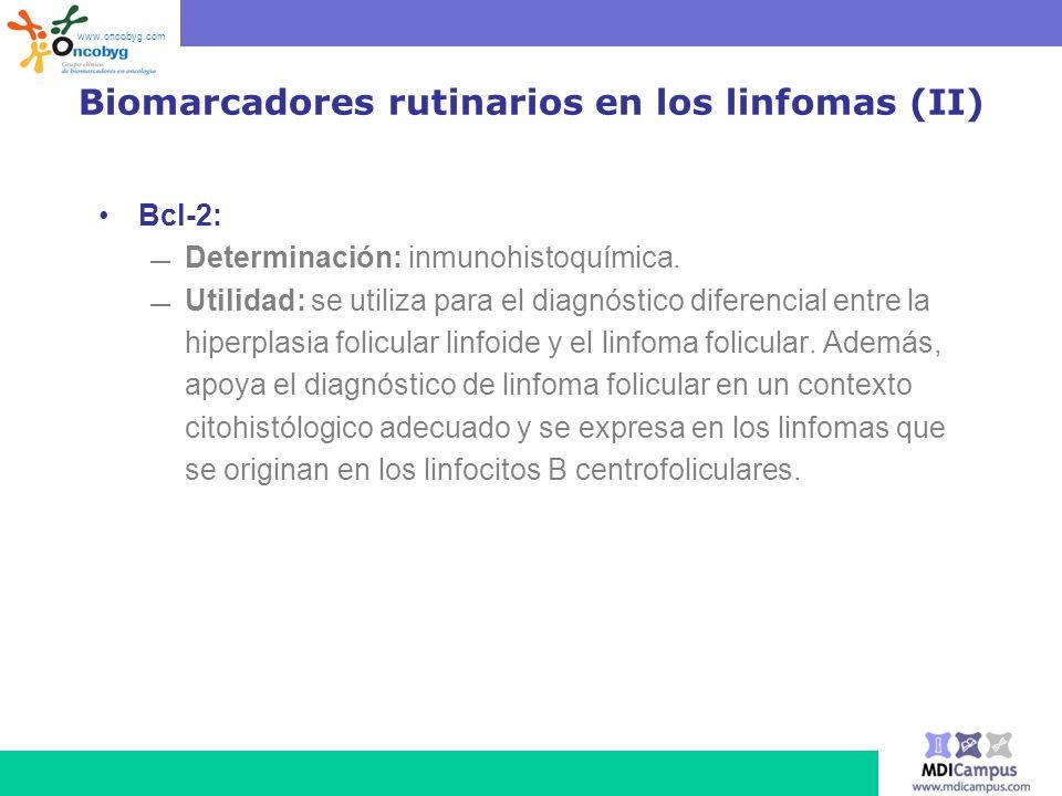 Biomarcadores rutinarios en los linfomas (II) Bcl-2: Determinación: inmunohistoquímica. Utilidad: se utiliza para el diagnóstico diferencial entre la