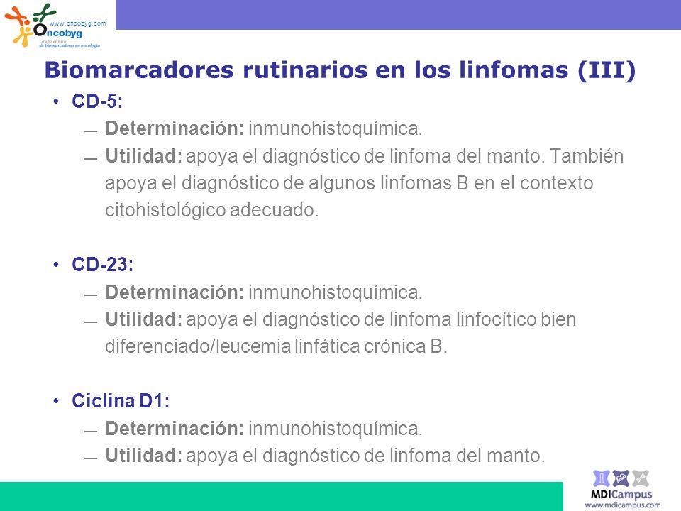 Biomarcadores rutinarios en los linfomas (III) CD-5: Determinación: inmunohistoquímica. Utilidad: apoya el diagnóstico de linfoma del manto. También a