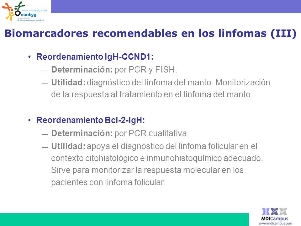 Biomarcadores recomendables en los linfomas (III) Reordenamiento IgH-CCND1: Determinación: por PCR y FISH. Utilidad: diagnóstico del linfoma del manto