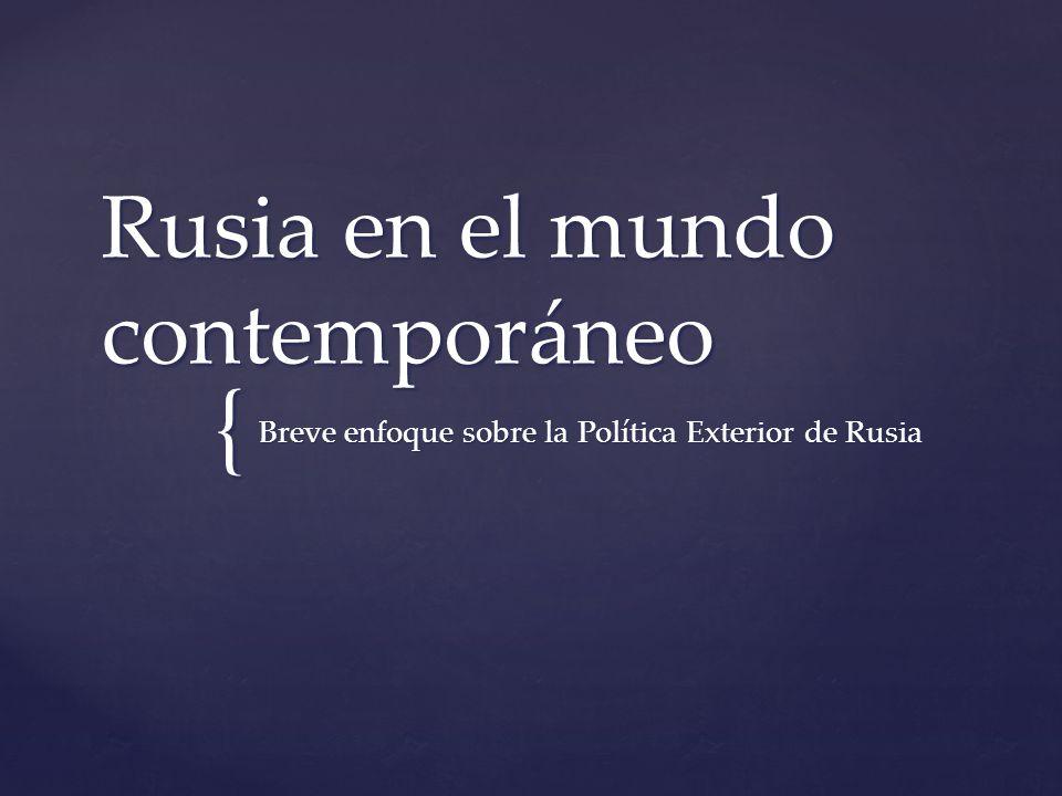 { Rusia en el mundo contemporáneo Breve enfoque sobre la Política Exterior de Rusia