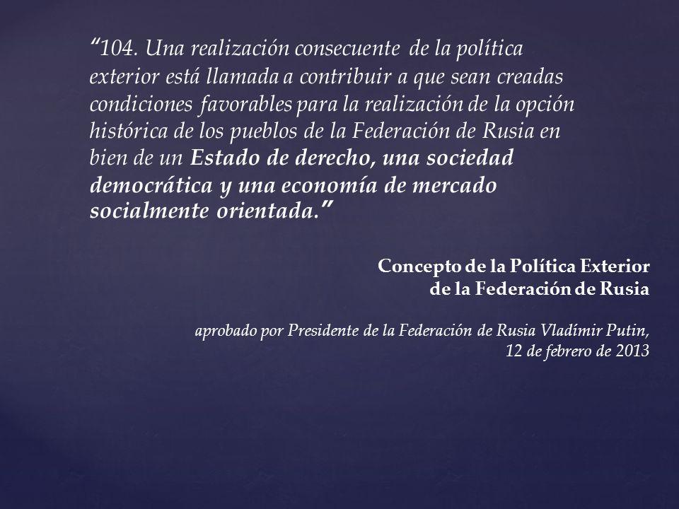 104. Una realización consecuente de la política exterior está llamada a contribuir a que sean creadas condiciones favorables para la realización de la