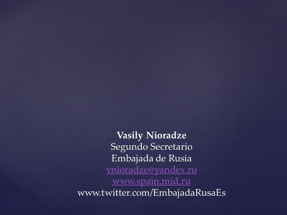 Vasily Nioradze Segundo Secretario Embajada de Rusia vnioradze@yandex.ru www.spain.mid.ru www.twitter.com/EmbajadaRusaEs