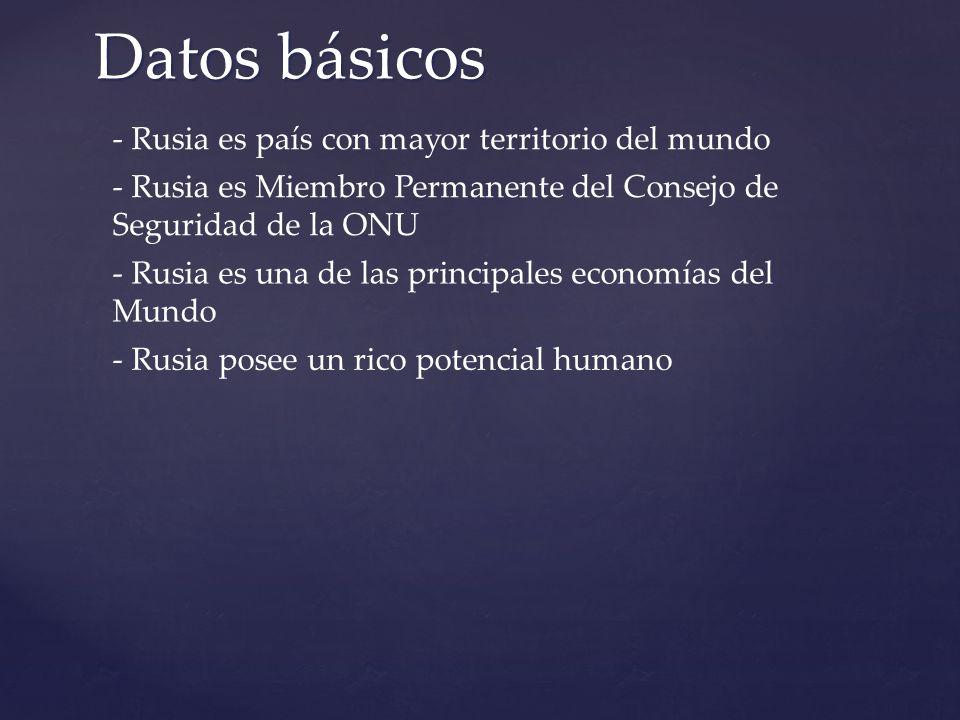 Datos básicos - Rusia es país con mayor territorio del mundo - Rusia es Miembro Permanente del Consejo de Seguridad de la ONU - Rusia es una de las principales economías del Mundo - Rusia posee un rico potencial humano