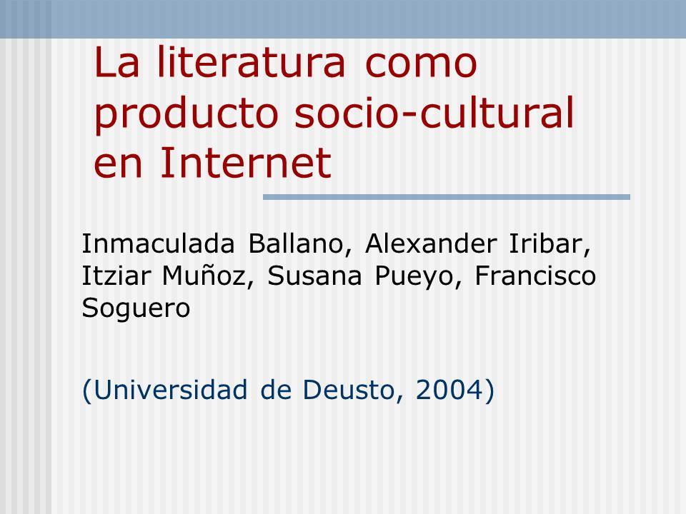 La literatura como producto socio-cultural en Internet Inmaculada Ballano, Alexander Iribar, Itziar Muñoz, Susana Pueyo, Francisco Soguero (Universida