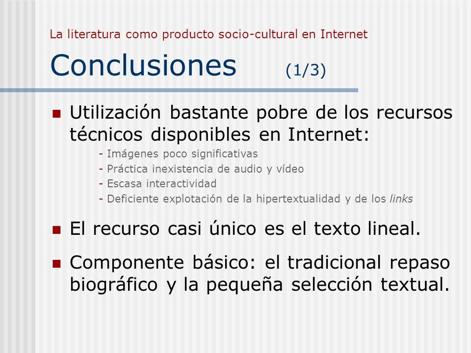 La literatura como producto socio-cultural en Internet Conclusiones (1/3) Utilización bastante pobre de los recursos técnicos disponibles en Internet: