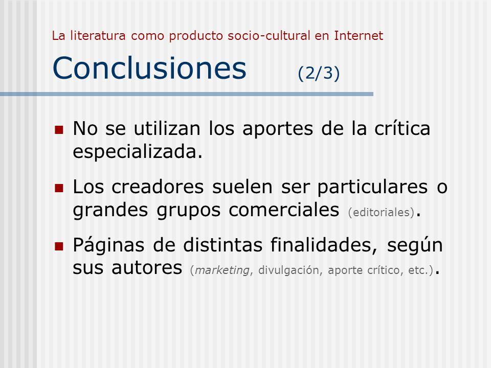 La literatura como producto socio-cultural en Internet Conclusiones (2/3) No se utilizan los aportes de la crítica especializada. Los creadores suelen