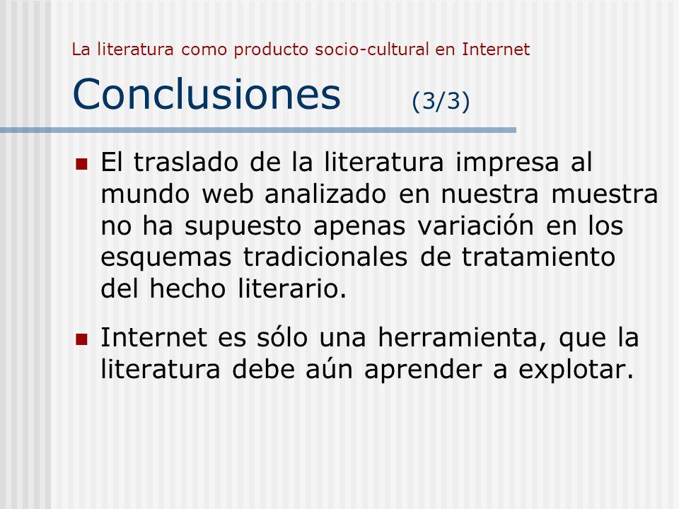 La literatura como producto socio-cultural en Internet Conclusiones (3/3) El traslado de la literatura impresa al mundo web analizado en nuestra muest