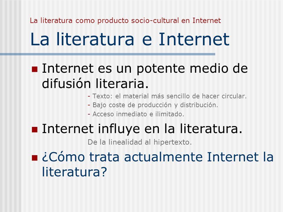 La literatura como producto socio-cultural en Internet La literatura e Internet Internet es un potente medio de difusión literaria. - Texto: el materi
