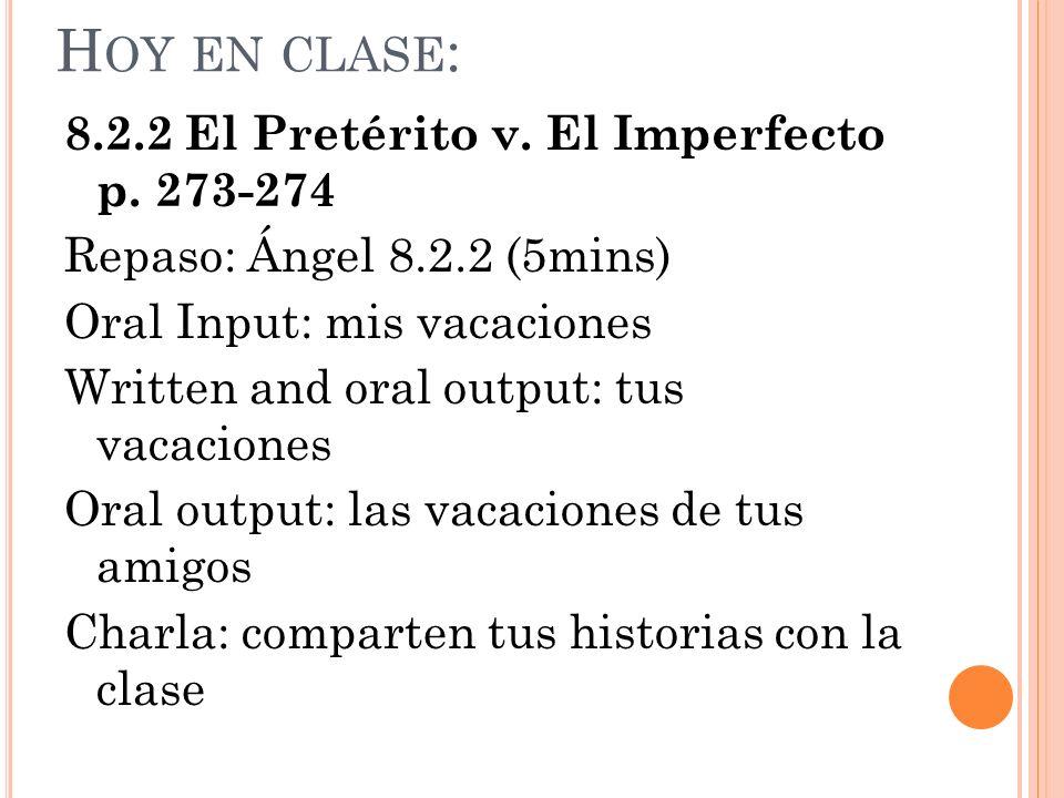 H OY EN CLASE : 8.2.2 El Pretérito v. El Imperfecto p.