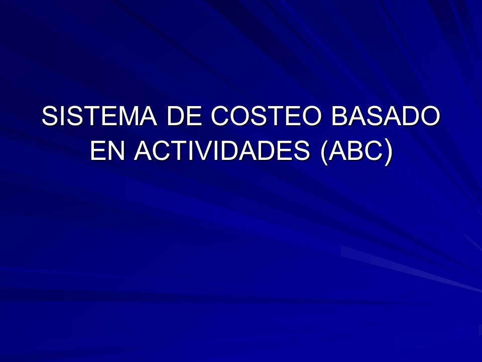 SISTEMA DE COSTEO BASADO EN ACTIVIDADES (ABC )