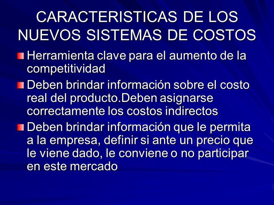 CARACTERISTICAS DE LOS NUEVOS SISTEMAS DE COSTOS Herramienta clave para el aumento de la competitividad Deben brindar información sobre el costo real