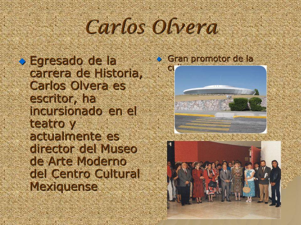 Carlos Olvera Egresado de la carrera de Historia, Carlos Olvera es escritor, ha incursionado en el teatro y actualmente es director del Museo de Arte Moderno del Centro Cultural Mexiquense Gran promotor de la cultura