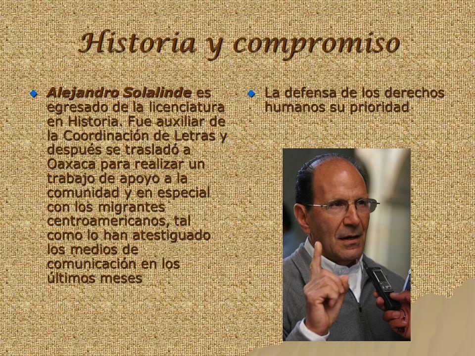 Historia y compromiso Alejandro Solalinde es egresado de la licenciatura en Historia. Fue auxiliar de la Coordinación de Letras y después se trasladó