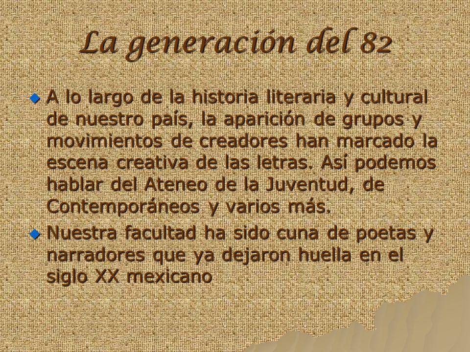 La generación del 82 A lo largo de la historia literaria y cultural de nuestro país, la aparición de grupos y movimientos de creadores han marcado la