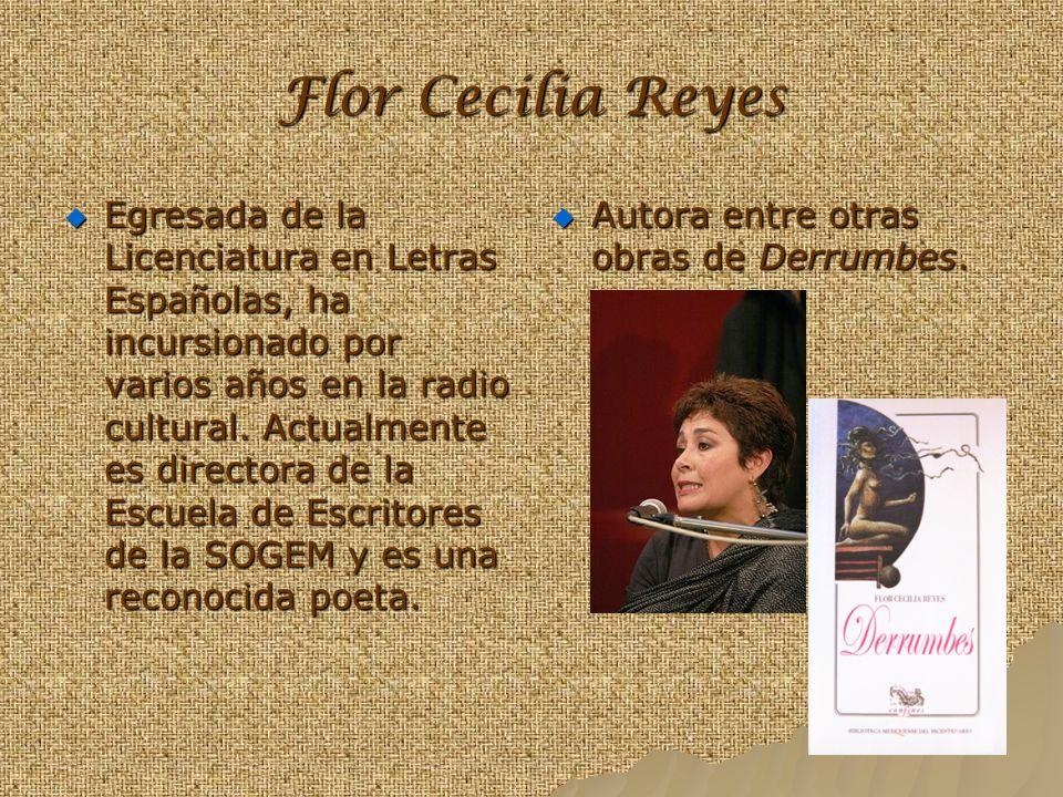 Flor Cecilia Reyes Egresada de la Licenciatura en Letras Españolas, ha incursionado por varios años en la radio cultural. Actualmente es directora de
