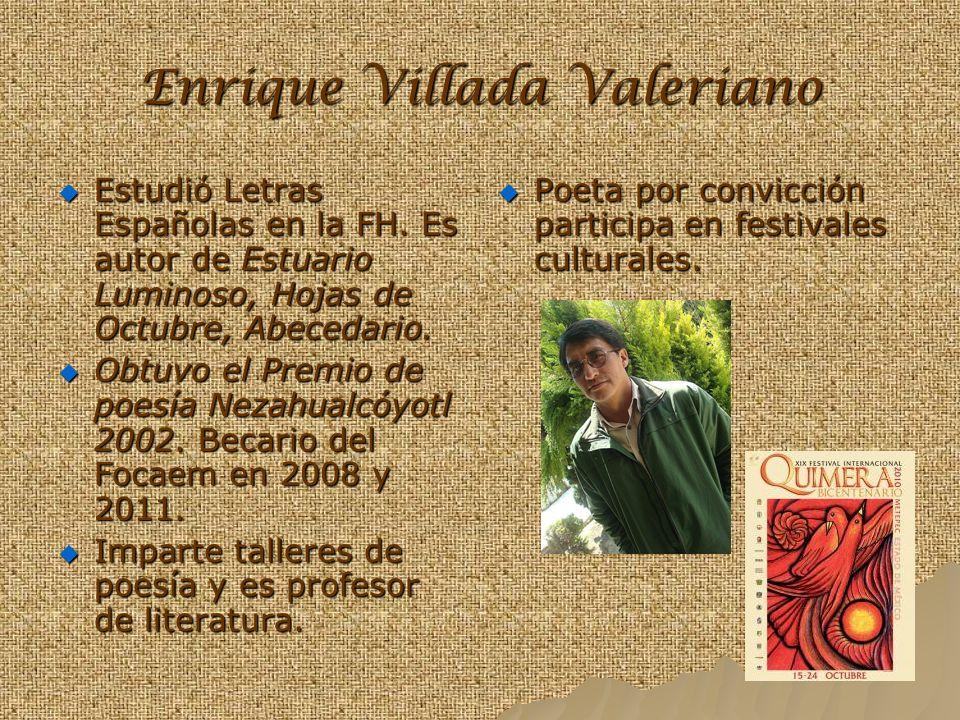 Enrique Villada Valeriano Estudió Letras Españolas en la FH. Es autor de Estuario Luminoso, Hojas de Octubre, Abecedario. Obtuvo el Premio de poesía N