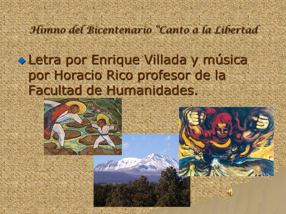 Himno del Bicentenario Canto a la Libertad Letra por Enrique Villada y música por Horacio Rico profesor de la Facultad de Humanidades.