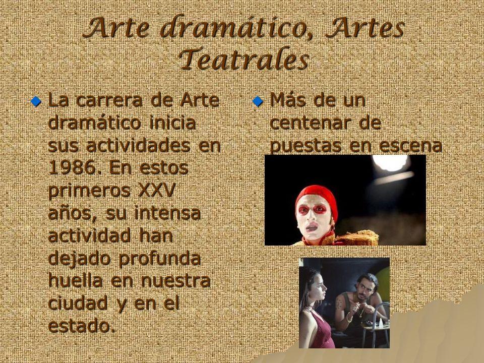 Arte dramático, Artes Teatrales La carrera de Arte dramático inicia sus actividades en 1986. En estos primeros XXV años, su intensa actividad han deja