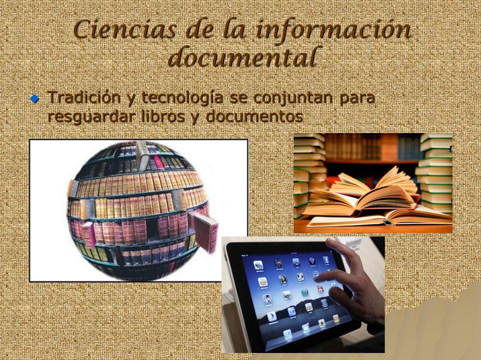 Ciencias de la información documental Tradición y tecnología se conjuntan para resguardar libros y documentos