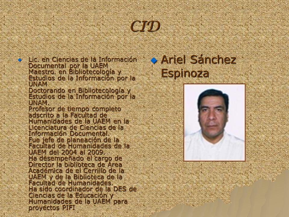 CID Lic. en Ciencias de la Información Documental por la UAEM Maestro. en Bibliotecología y Estudios de la Información por la UNAM Doctorando en Bibli