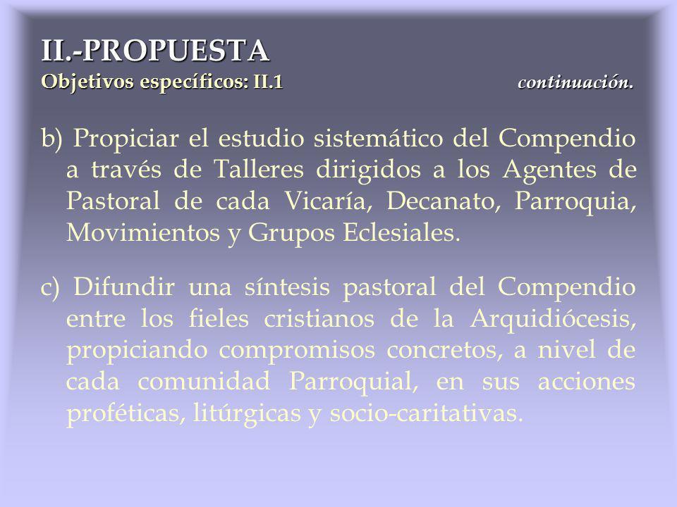 b) Propiciar el estudio sistemático del Compendio a través de Talleres dirigidos a los Agentes de Pastoral de cada Vicaría, Decanato, Parroquia, Movim