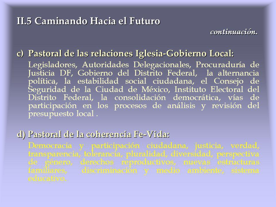 c)Pastoral de las relaciones Iglesia-Gobierno Local: Legisladores, Autoridades Delegacionales, Procuraduría de Justicia DF, Gobierno del Distrito Fede