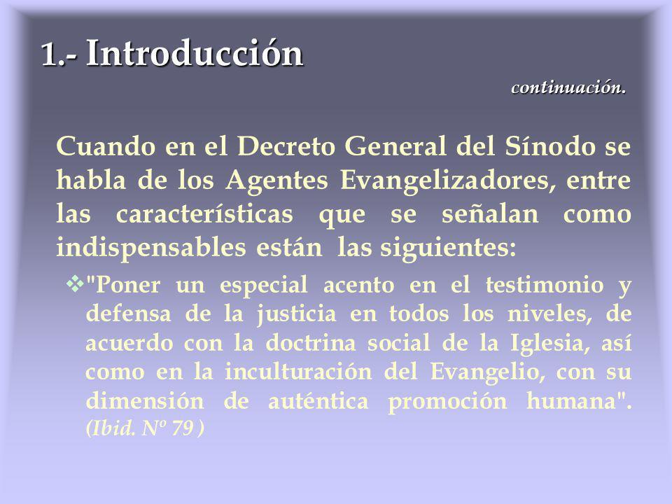 Cuando en el Decreto General del Sínodo se habla de los Agentes Evangelizadores, entre las características que se señalan como indispensables están la