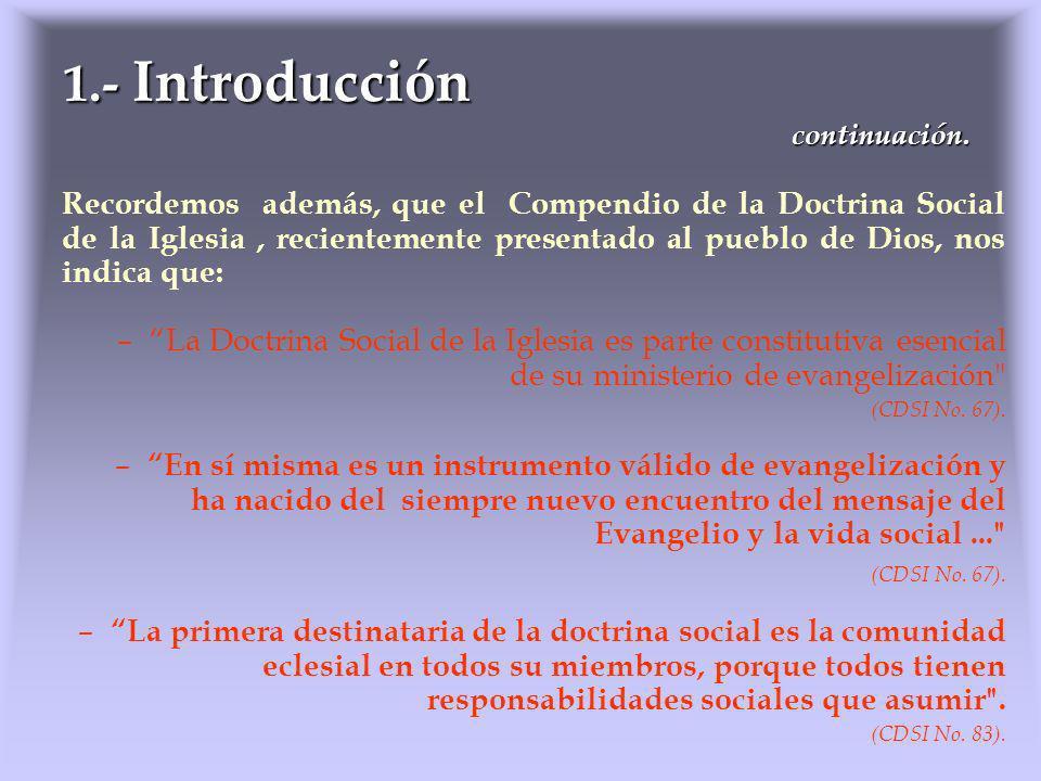 Recordemos además, que el Compendio de la Doctrina Social de la Iglesia, recientemente presentado al pueblo de Dios, nos indica que: –La Doctrina Soci
