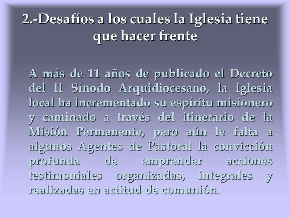 2.-Desafíos a los cuales la Iglesia tiene que hacer frente A más de 11 años de publicado el Decreto del II Sínodo Arquidiocesano, la Iglesia local ha