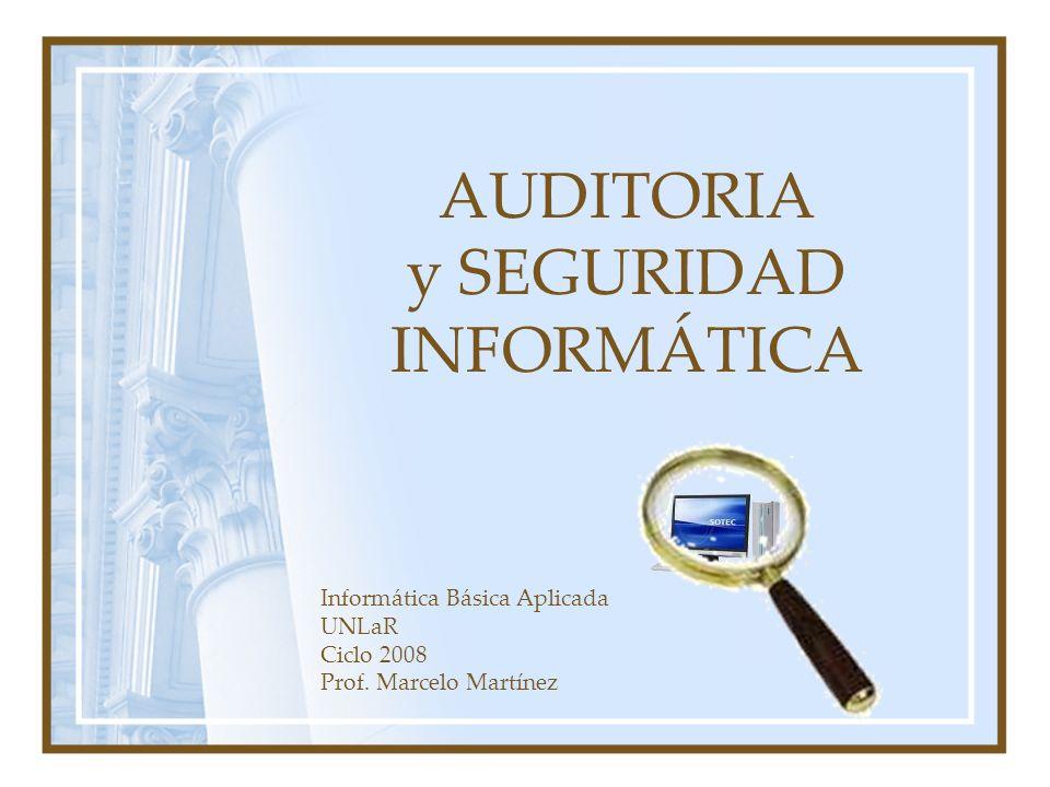 AUDITORIA y SEGURIDAD INFORMÁTICA Informática Básica Aplicada UNLaR Ciclo 2008 Prof. Marcelo Martínez