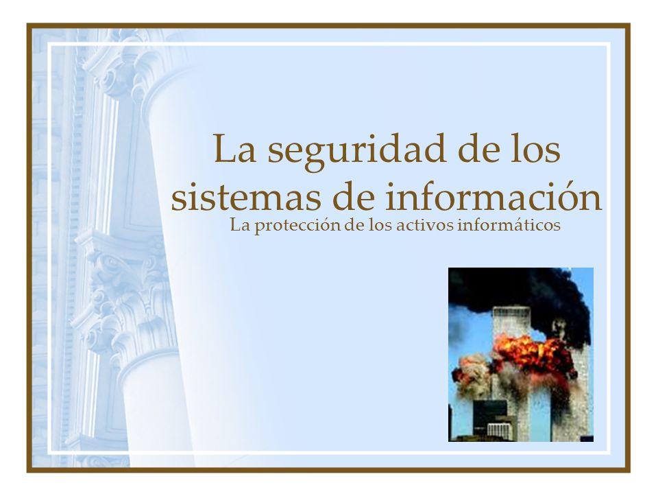 La seguridad de los sistemas de información La protección de los activos informáticos