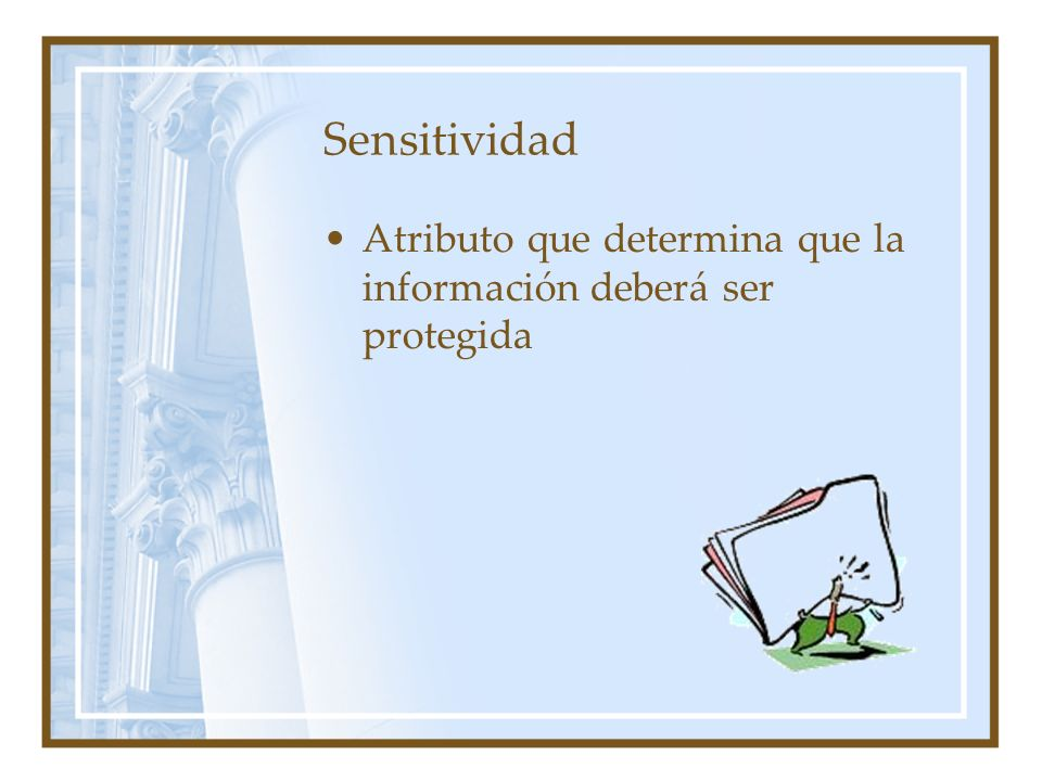 Sensitividad Atributo que determina que la información deberá ser protegida