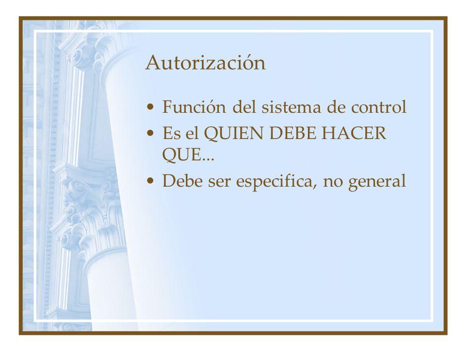 Autorización Función del sistema de control Es el QUIEN DEBE HACER QUE... Debe ser especifica, no general