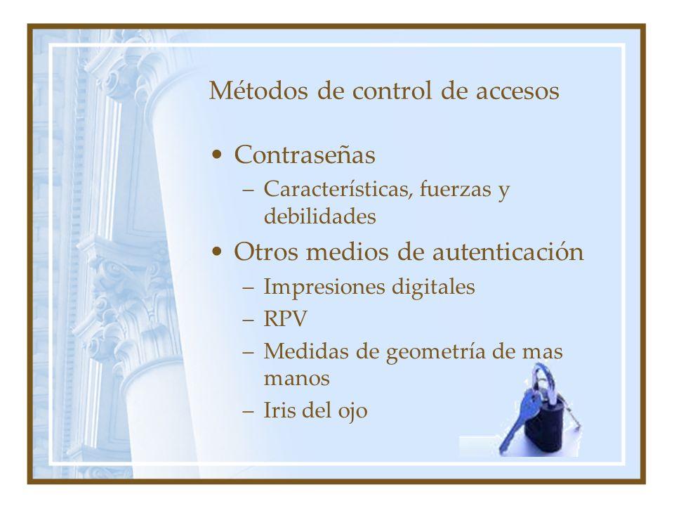 Métodos de control de accesos Contraseñas –Características, fuerzas y debilidades Otros medios de autenticación –Impresiones digitales –RPV –Medidas d