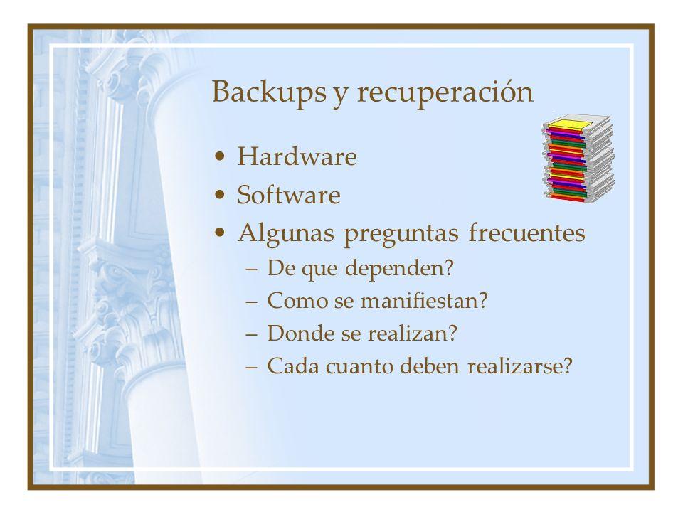 Backups y recuperación Hardware Software Algunas preguntas frecuentes –De que dependen? –Como se manifiestan? –Donde se realizan? –Cada cuanto deben r