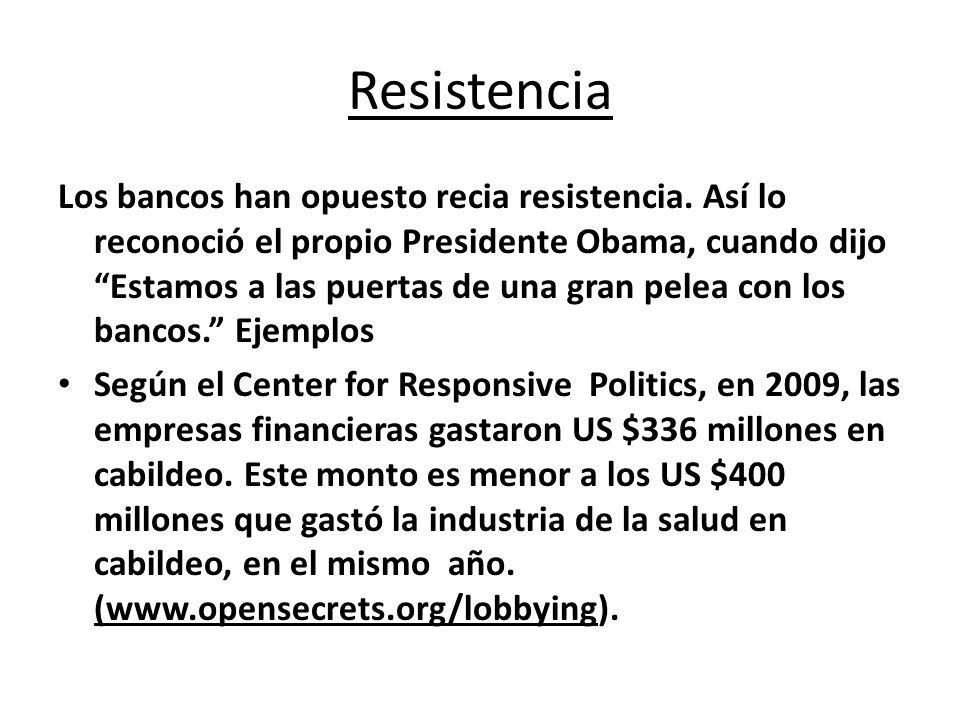 Resistencia Los bancos han opuesto recia resistencia. Así lo reconoció el propio Presidente Obama, cuando dijo Estamos a las puertas de una gran pelea
