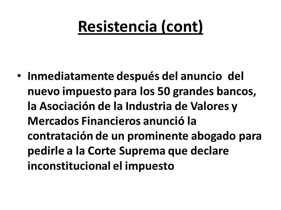 Resistencia (cont) Inmediatamente después del anuncio del nuevo impuesto para los 50 grandes bancos, la Asociación de la Industria de Valores y Mercad