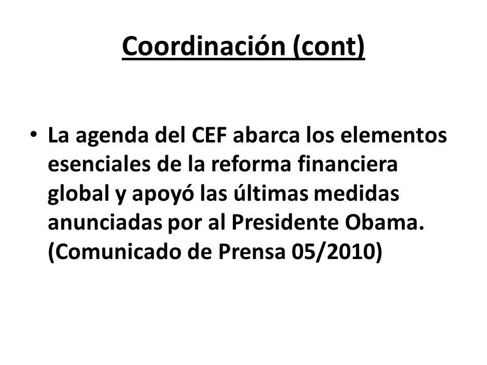 Coordinación (cont) La agenda del CEF abarca los elementos esenciales de la reforma financiera global y apoyó las últimas medidas anunciadas por al Pr