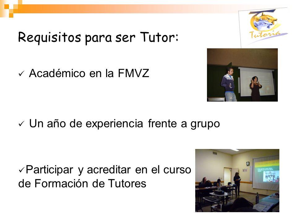 Requisitos para ser Tutor: Académico en la FMVZ Un año de experiencia frente a grupo Participar y acreditar en el curso de Formación de Tutores