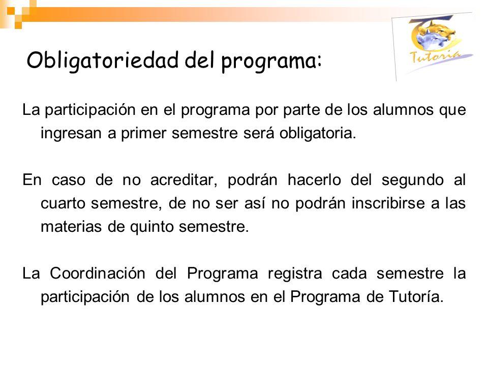 La participación en el programa por parte de los alumnos que ingresan a primer semestre será obligatoria. En caso de no acreditar, podrán hacerlo del