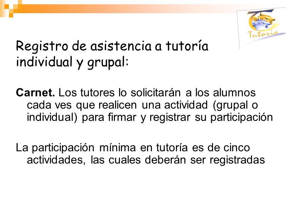 Registro de asistencia a tutoría individual y grupal: Carnet. Los tutores lo solicitarán a los alumnos cada ves que realicen una actividad (grupal o i