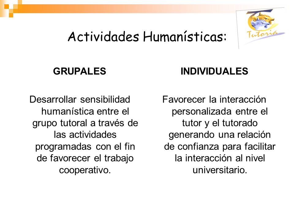 Actividades Humanísticas: GRUPALES Desarrollar sensibilidad humanística entre el grupo tutoral a través de las actividades programadas con el fin de f