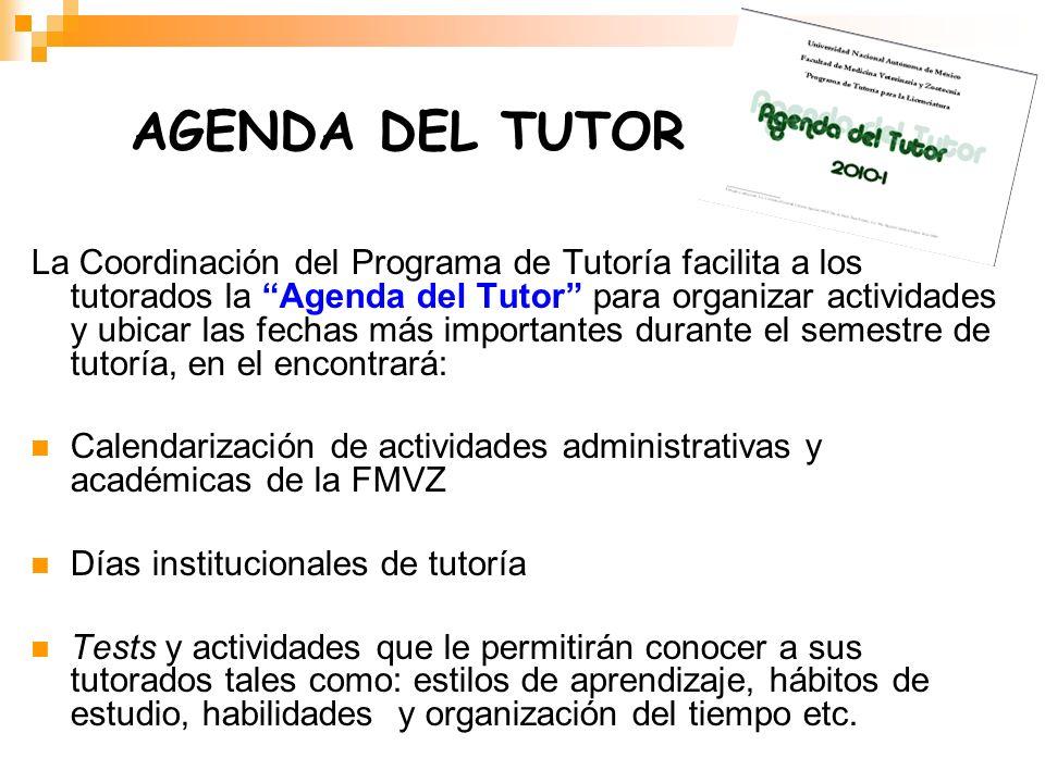 AGENDA DEL TUTOR La Coordinación del Programa de Tutoría facilita a los tutorados la Agenda del Tutor para organizar actividades y ubicar las fechas m